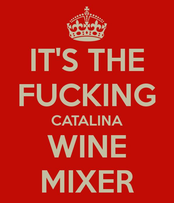 Its the fucking catalina wine mixer